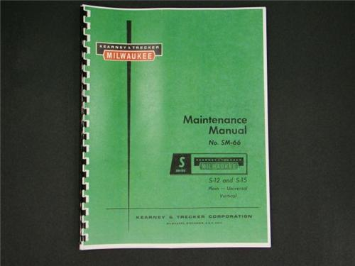 Kearney & Trecker  Maintenance Manual for Models S-12 & S-15  Milling Machines
