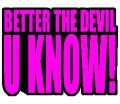 Better The Devil U  Know! Iron on T Shirt Transfer Pink