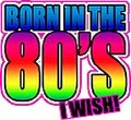 BORN IN 80S I WISH Iron on T Shirt Transfer RAINBOW