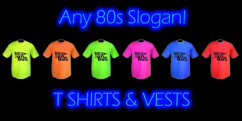 Any 80s Slogan T Shirts & Vest tops for Men, Women & Children