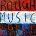 Blue Aeroplanes - Rough Music.jpg