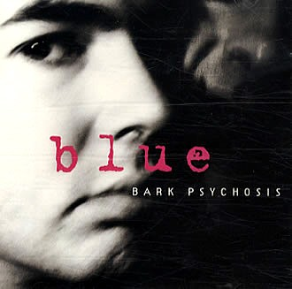 Bark Psychosis - Blue.jpg