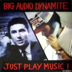 Big Audio Dynamite - Just Play Music.jpg