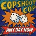 Cop Shoot Cop - Any Day Now.jpg