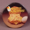 "Pinback Button 3 1/2"" Round, Mcdonalds, New Omelette Mcmuffins"