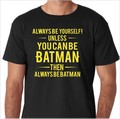 ALWAYS BE YOURSELF UNLESS YOU CAN BE BATMAN THEN ALWAYS BE BATMAN_yel.jpeg