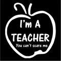 im a teacher you cant scare me apple.jpeg