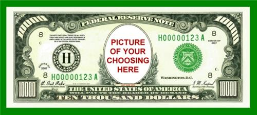 10,000 DOLLAR FRN CUSTOM NOVELTY BILL - YOUR PICTURE
