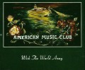 American Music Club - Wish The World Away 1.jpg