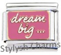 DREAM BIG DREAMING INSPIRATIONAL Enamel Italian Charm 9mm - 1x NC177 Single Link