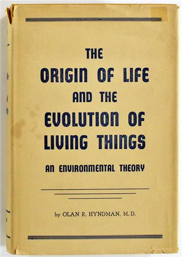 The Origin of Life and the Evolution of Living Things, Olan R. Hyndman 1952