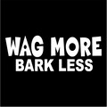 wag more bark less.jpeg