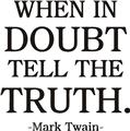 When in doubt tell the truth. Vinyl Wall Decal Sticker - 16x16