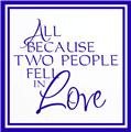 All Because Two People Fell In Love Vinyl Wall Decal Sticker 20X20