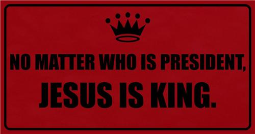 NO MATTER WHO IS PRESIDENT JESUS IS KING LICENSE PLATE AUTO CAR TAGS RED BLACK